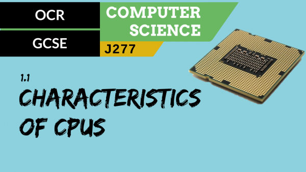 OCR GCSE (J277) SLR 1.1 The common characteristics of CPUs