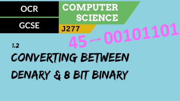 OCR GCSE (J277) SLR 1.2 Converting between denary and 8 bit binary