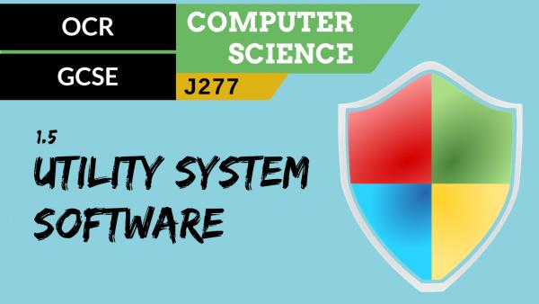 OCR GCSE (J277) SLR 1.5 Utility system software
