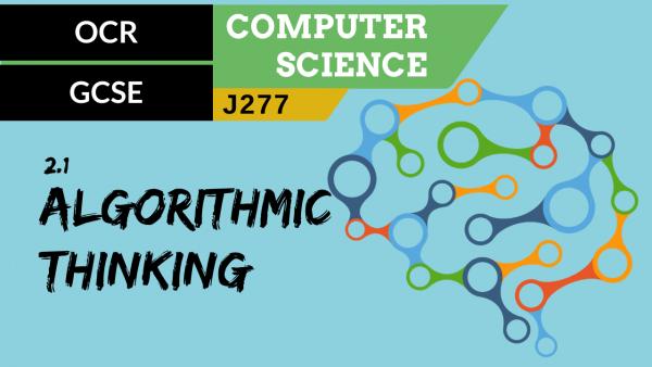 OCR GCSE (J277) SLR 2.1 Algorithmic thinking