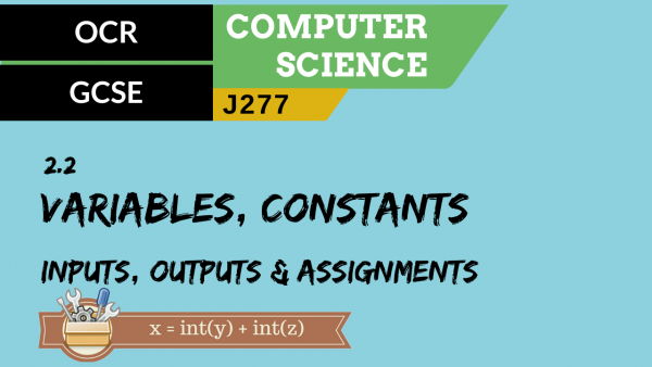 OCR GCSE (J277) SLR 2.2 The use of variables, constants, inputs, outputs and assignments