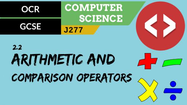 OCR GCSE (J277) SLR 2.2 The common arithmetic and comparison operators