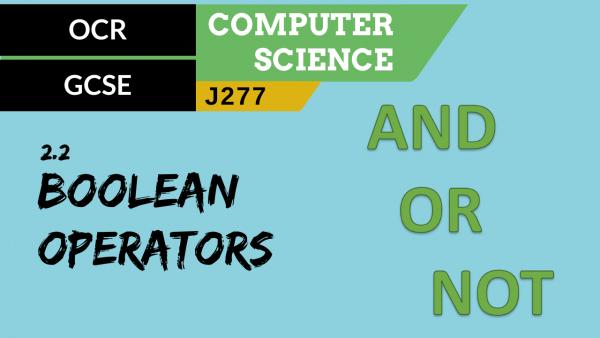 OCR GCSE (J277) SLR 2.2 The common Boolean operators