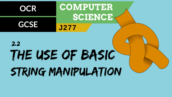 OCR GCSE (J277) SLR 2.2 The use of basic string manipulation