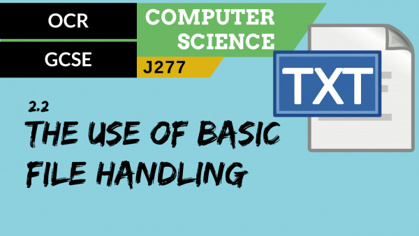 OCR GCSE (J277) SLR 2.2 The use of basic file handling operations