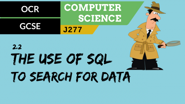 OCR GCSE (J277) SLR 2.2 The use of SQL to search for data