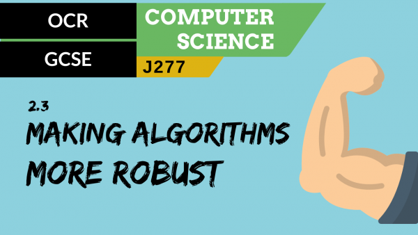 OCR GCSE (J277) SLR 2.3 Refining algorithms to make them more robust