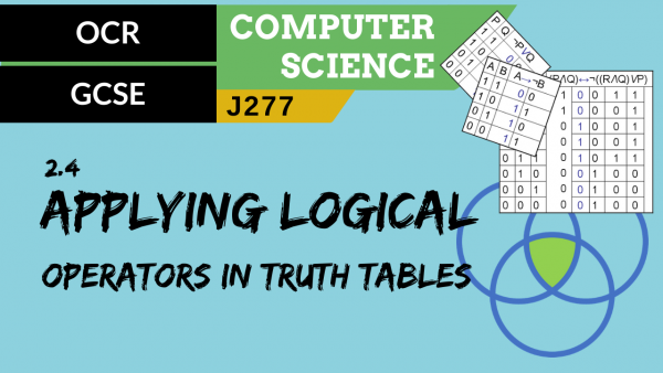 OCR GCSE (J277) SLR 2.4 Applying logical operators in truth tables