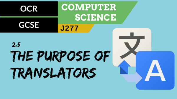 OCR GCSE (J277) SLR 2.5 The purpose of translators