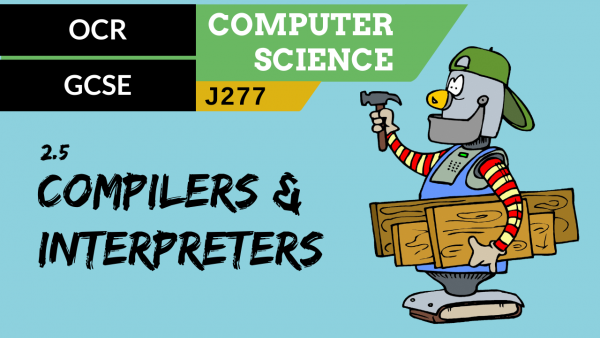 OCR GCSE (J277) SLR 2.5 Characteristics of compilers and interpreters