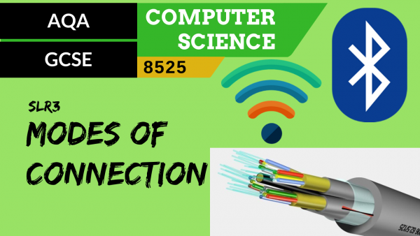 GCSE AQA SLR3 Modes of connection, wired and wireless