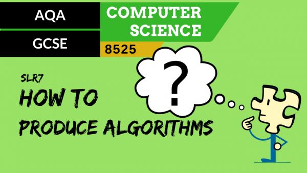 GCSE AQA SLR7 How to produce algorithms