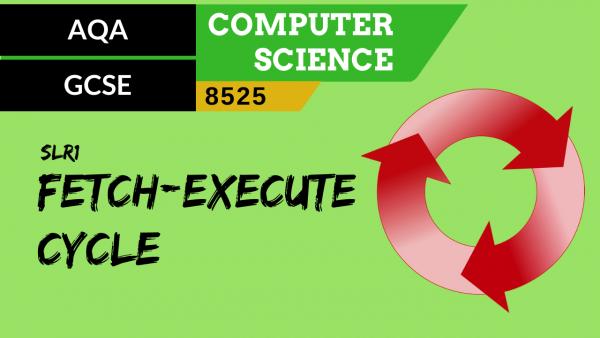 GCSE AQA SLR1 The fetch-execute cycle