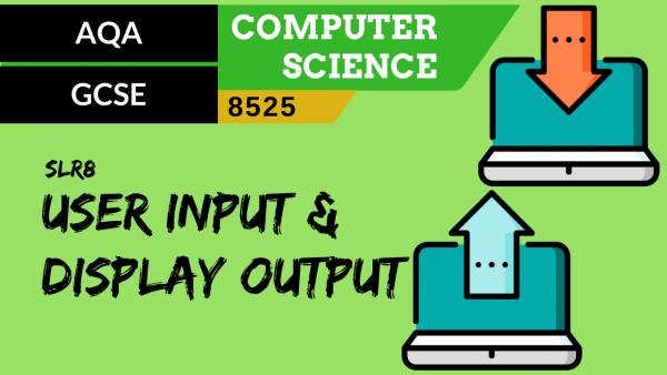 GCSE AQA SLR8 User input and display output