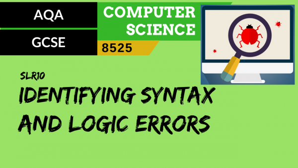GCSE AQA SLR10 How to identify syntax and logic errors
