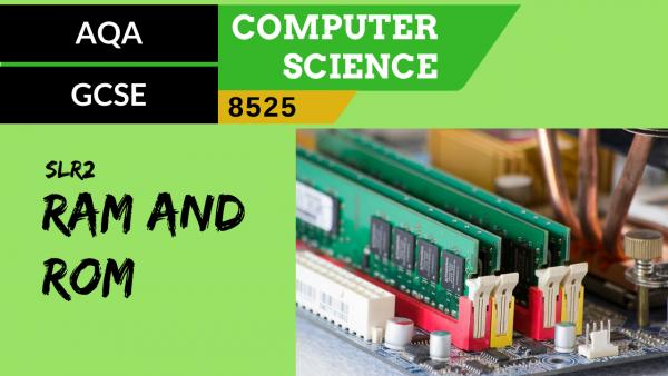 GCSE AQA SLR2 RAM & ROM