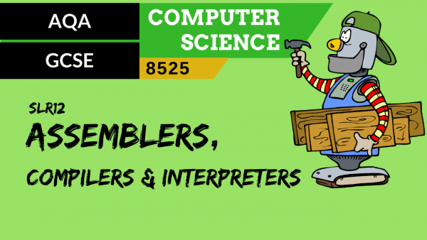 GCSE AQA SLR12 Assemblers, compilers and interpreters
