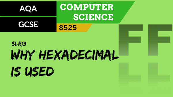 GCSE AQA SLR13 Why hexadecimal is used in computer science
