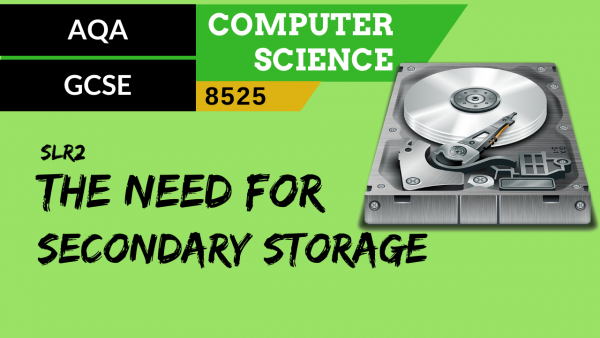 GCSE AQA SLR2 The need for secondary storage
