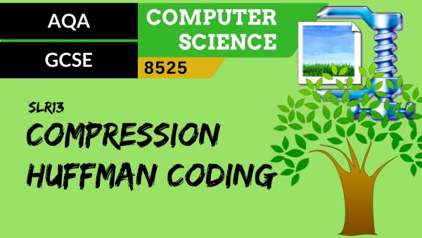 GCSE AQA SLR13 Compression – Huffman coding