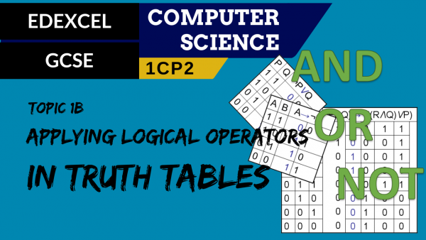 GCSE EDEXCEL Topic 1B Applying logical operators in truth tables to solve problems