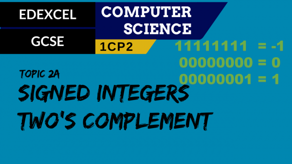 GCSE EDEXCEL Topic 2A Signed integers using two's complement