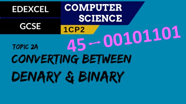 GCSE EDEXCEL Topic 2A Converting between denary and 8 bit binary