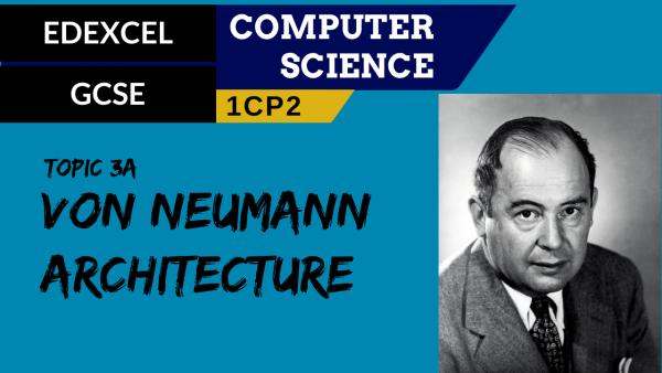 GCSE EDEXCEL Topic 3A Von Neumann architecture