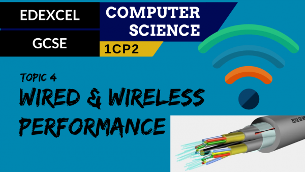 GCSE EDEXCEL Topic 4 Wired and wireless networks and performance
