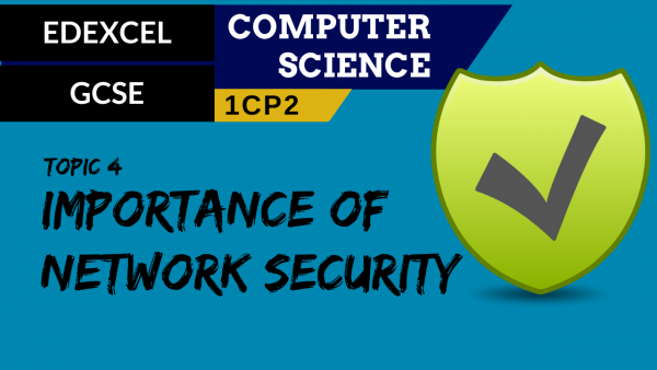 GCSE EDEXCEL Topic 4 Importance of network security
