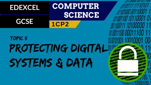 GCSE EDEXCEL Topic 5 Protecting digital systems and data