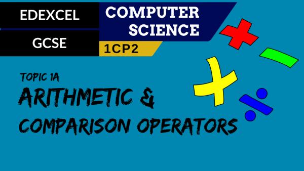 GCSE EDEXCEL Topic 1A The common arithmetic and comparison operators