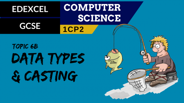 GCSE EDEXCEL Topic 6B The use of data types and casting