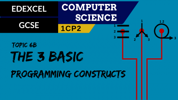 GCSE EDEXCEL Topic 6B The use of the three basic programming constructs