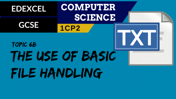 GCSE EDEXCEL Topic 6B The user of basic file handling operations